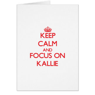 Keep Calm and focus on Kallie Greeting Card
