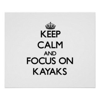 Keep Calm and focus on Kayaks Posters