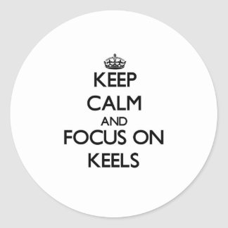 Keep Calm and focus on Keels Classic Round Sticker