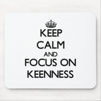 Keep Calm and focus on Keenness Mouse Pads
