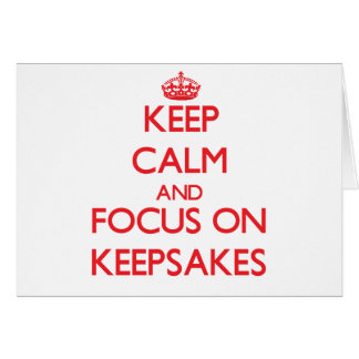 Keep Calm and focus on Keepsakes Greeting Card