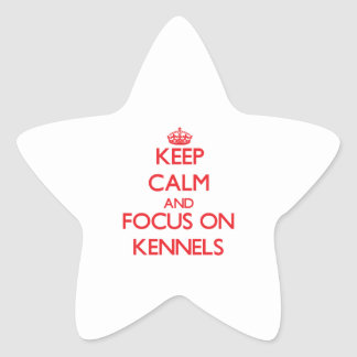 Keep Calm and focus on Kennels Sticker