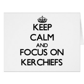 Keep Calm and focus on Kerchiefs Large Greeting Card