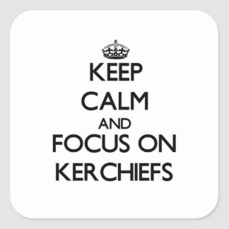 Keep Calm and focus on Kerchiefs Stickers