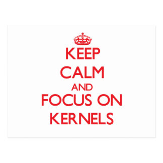 Keep Calm and focus on Kernels Post Cards