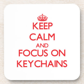 Keep calm and focus on Keychains Coasters