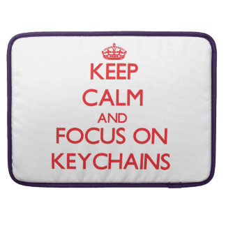 Keep calm and focus on Keychains MacBook Pro Sleeves