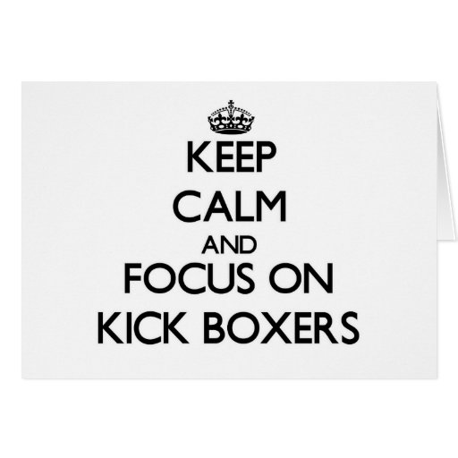 Keep Calm and focus on Kick Boxers Greeting Card