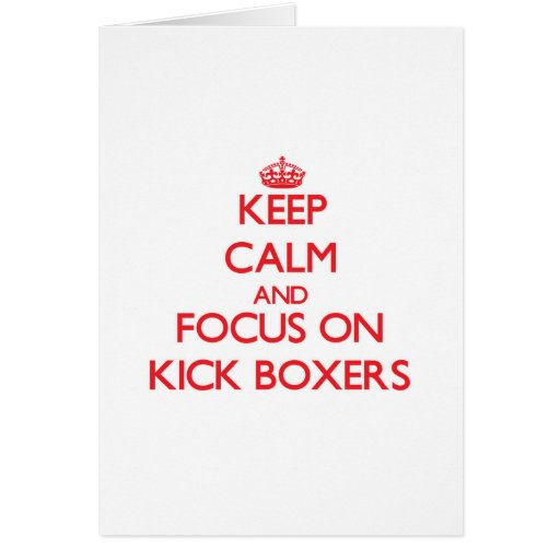 Keep Calm and focus on Kick Boxers Greeting Cards