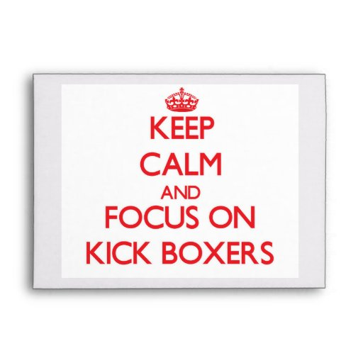 Keep Calm and focus on Kick Boxers Envelopes
