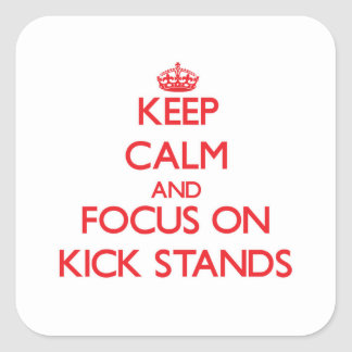 Keep Calm and focus on Kick Stands Square Sticker