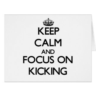 Keep Calm and focus on Kicking Card