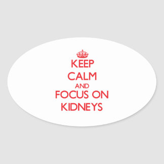 Keep Calm and focus on Kidneys Oval Sticker