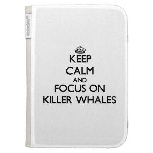 Keep calm and focus on Killer Whales Cases For Kindle