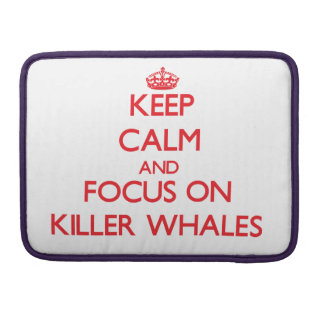 Keep calm and focus on Killer Whales Sleeves For MacBooks