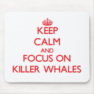 Keep calm and focus on Killer Whales Mouse Pads