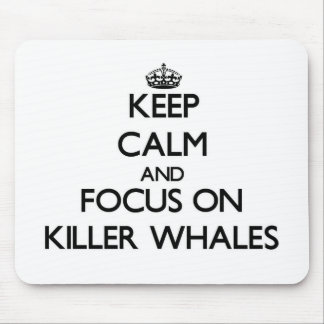 Keep calm and focus on Killer Whales Mouse Pad