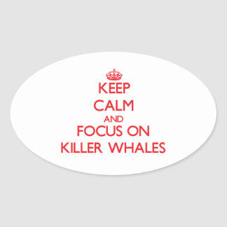 Keep calm and focus on Killer Whales Oval Sticker
