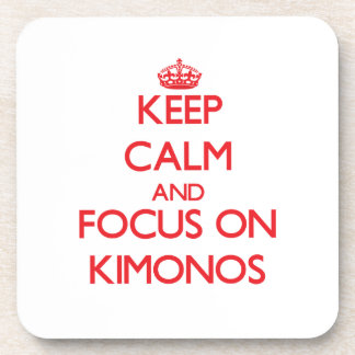 Keep Calm and focus on Kimonos Beverage Coaster