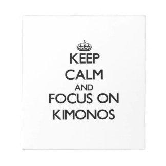 Keep Calm and focus on Kimonos Scratch Pad
