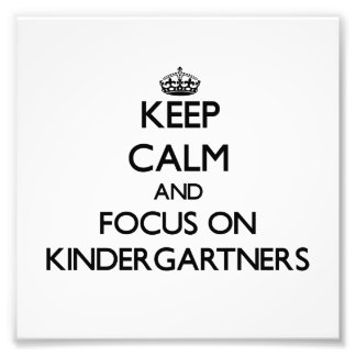Keep Calm and focus on Kindergartners Photographic Print