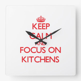 Keep Calm and focus on Kitchens Clocks