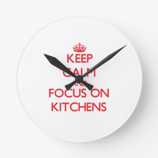 Keep Calm and focus on Kitchens Wallclock