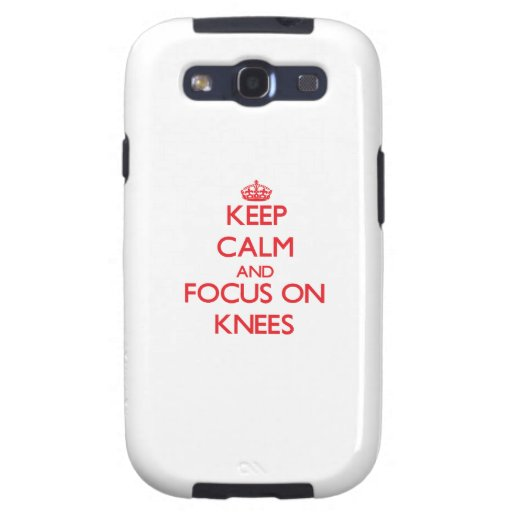 Keep Calm and focus on Knees Galaxy SIII Covers