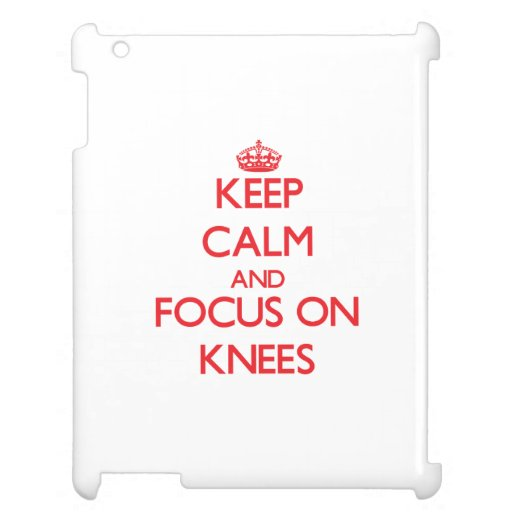 Keep Calm and focus on Knees iPad Cover