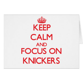 Keep Calm and focus on Knickers Greeting Cards