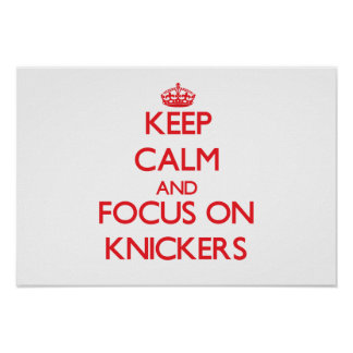Keep Calm and focus on Knickers Posters