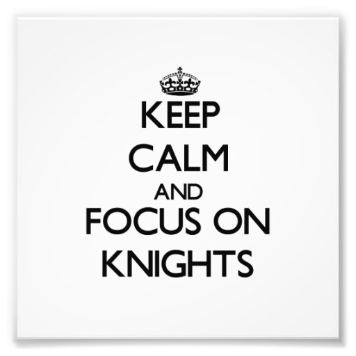Keep Calm and focus on Knights Photo Print