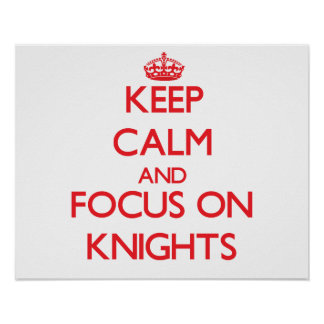 Keep Calm and focus on Knights Poster