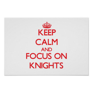Keep Calm and focus on Knights Posters