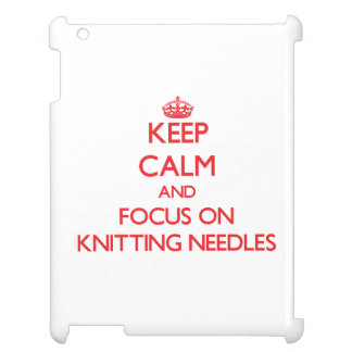 Keep Calm and focus on Knitting Needles Cover For The iPad