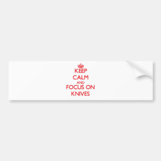 Keep Calm and focus on Knives Car Bumper Sticker
