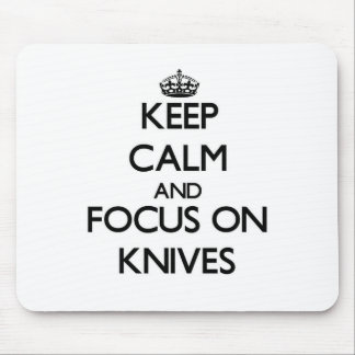 Keep Calm and focus on Knives Mousepad