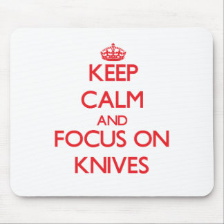 Keep Calm and focus on Knives Mouse Pads