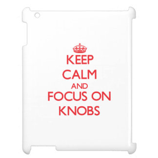 Keep Calm and focus on Knobs Case For The iPad 2 3 4