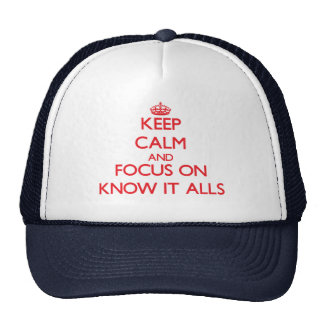 Keep Calm and focus on Know It Alls Trucker Hat