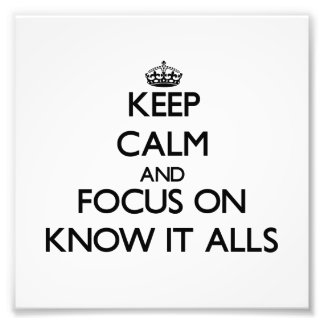 Keep Calm and focus on Know It Alls Photo Art