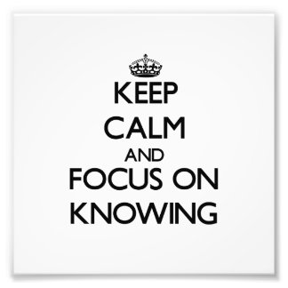 Keep Calm and focus on Knowing Photo Art