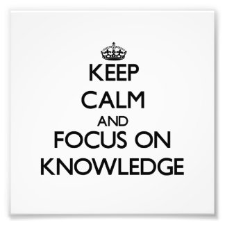 Keep Calm and focus on Knowledge Photo Print
