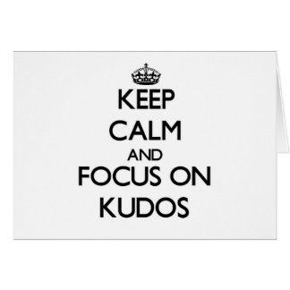 Keep Calm and focus on Kudos Cards