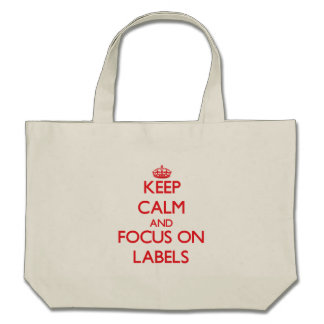 Keep Calm and focus on Labels Tote Bags