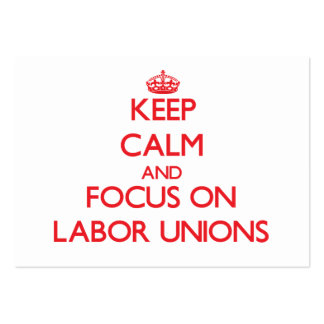 Keep Calm and focus on Labor Unions Business Card