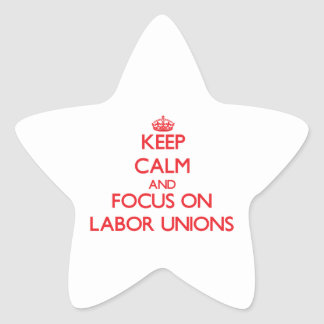 Keep Calm and focus on Labor Unions Sticker