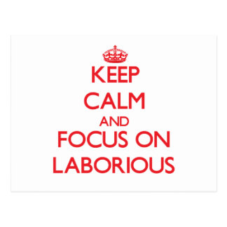 Keep Calm and focus on Laborious Postcard