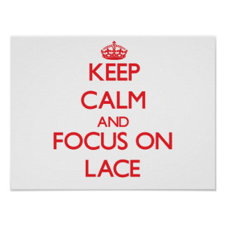 Keep Calm and focus on Lace Poster