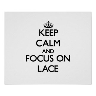 Keep Calm and focus on Lace Posters